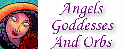 Angels Goddesses And Orbs